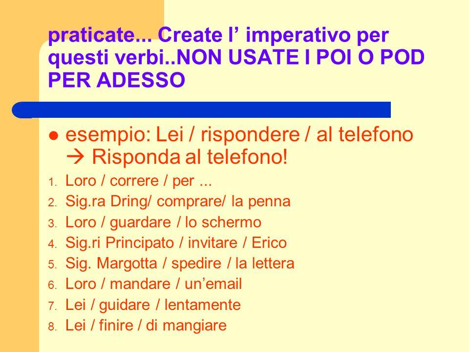 esempio: Lei / rispondere / al telefono  Risponda al telefono!
