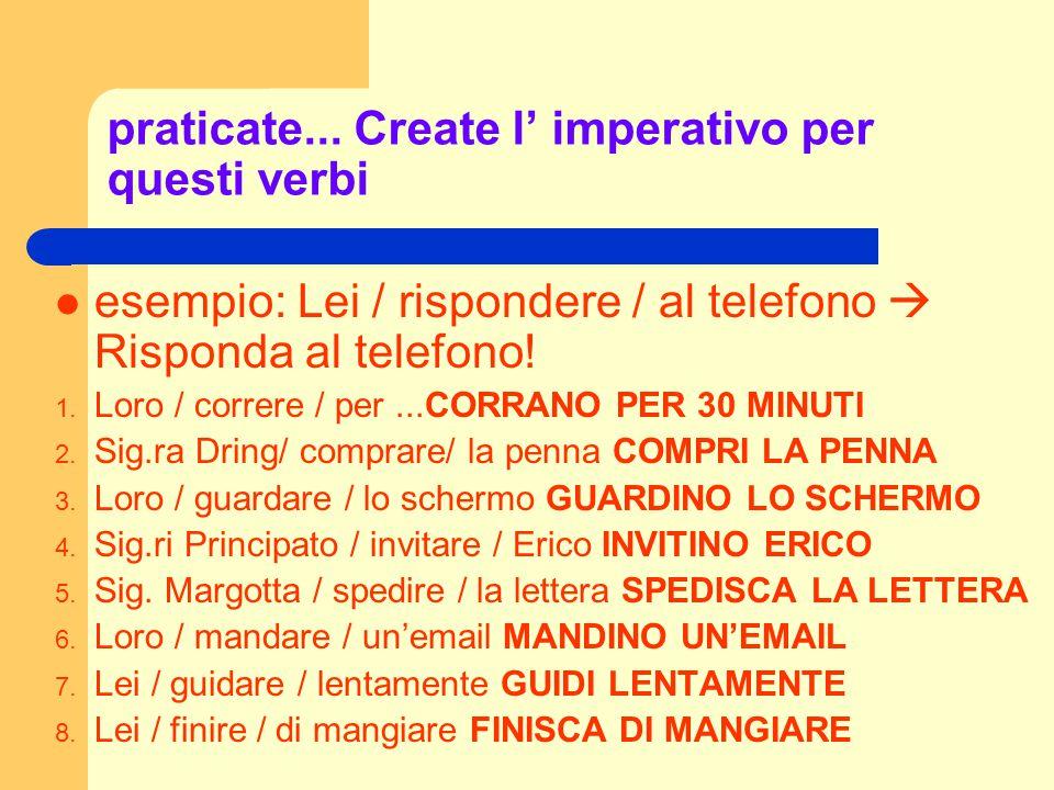praticate... Create l' imperativo per questi verbi