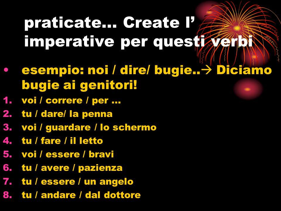 praticate... Create l' imperative per questi verbi