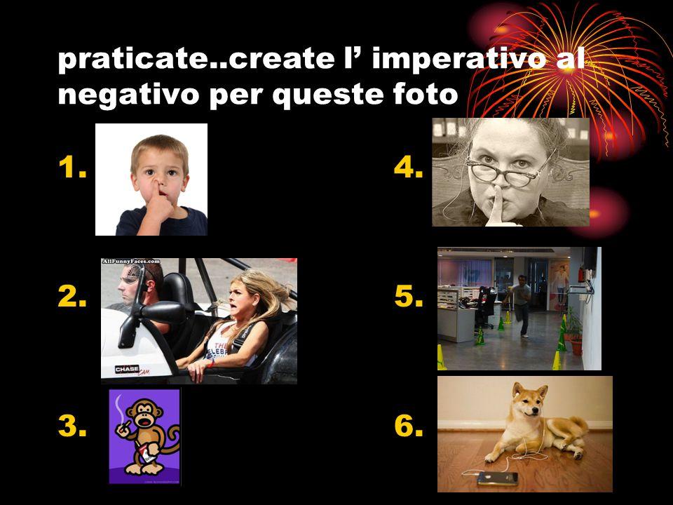 praticate..create l' imperativo al negativo per queste foto