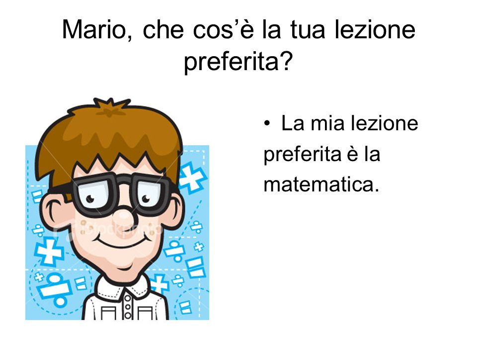 Mario, che cos'è la tua lezione preferita