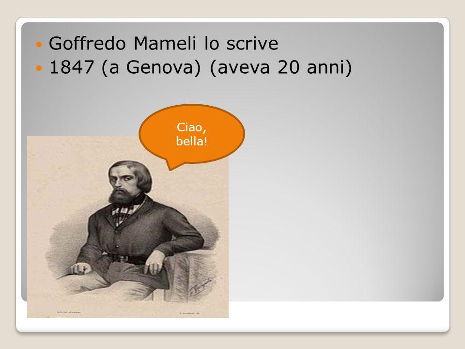 Goffredo Mameli lo scrive 1847 (a Genova) (aveva 20 anni)