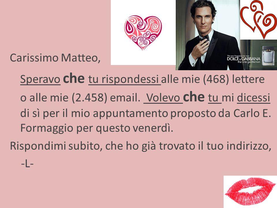 Carissimo Matteo, Speravo che tu rispondessi alle mie (468) lettere o alle mie (2.458) email.