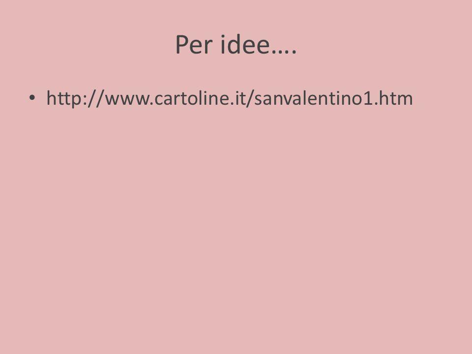 Per idee…. http://www.cartoline.it/sanvalentino1.htm