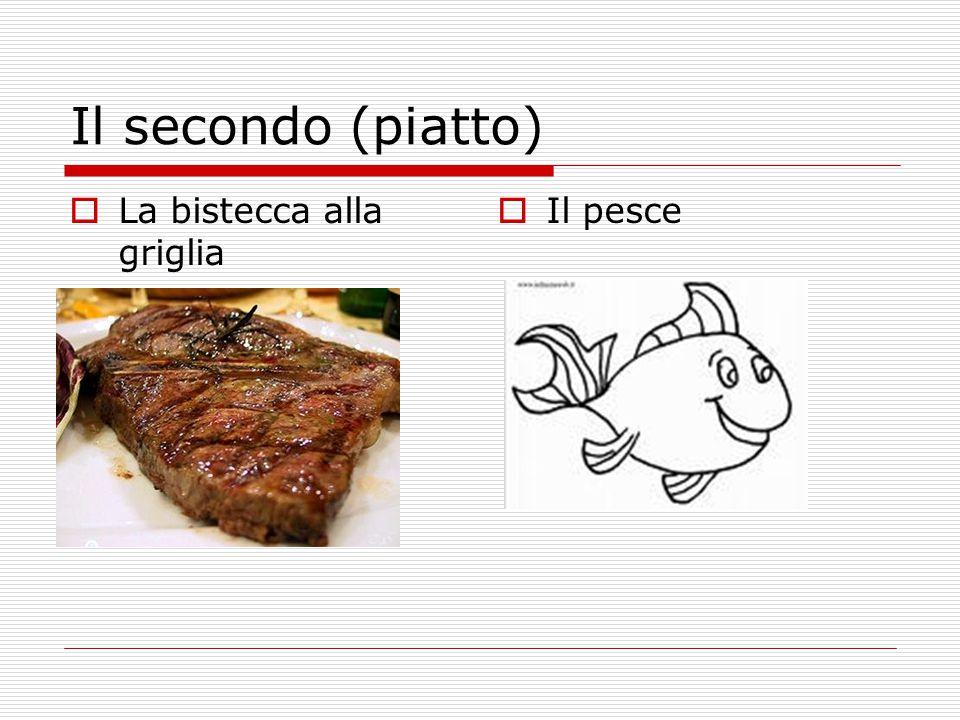 Il secondo (piatto) La bistecca alla griglia Il pesce