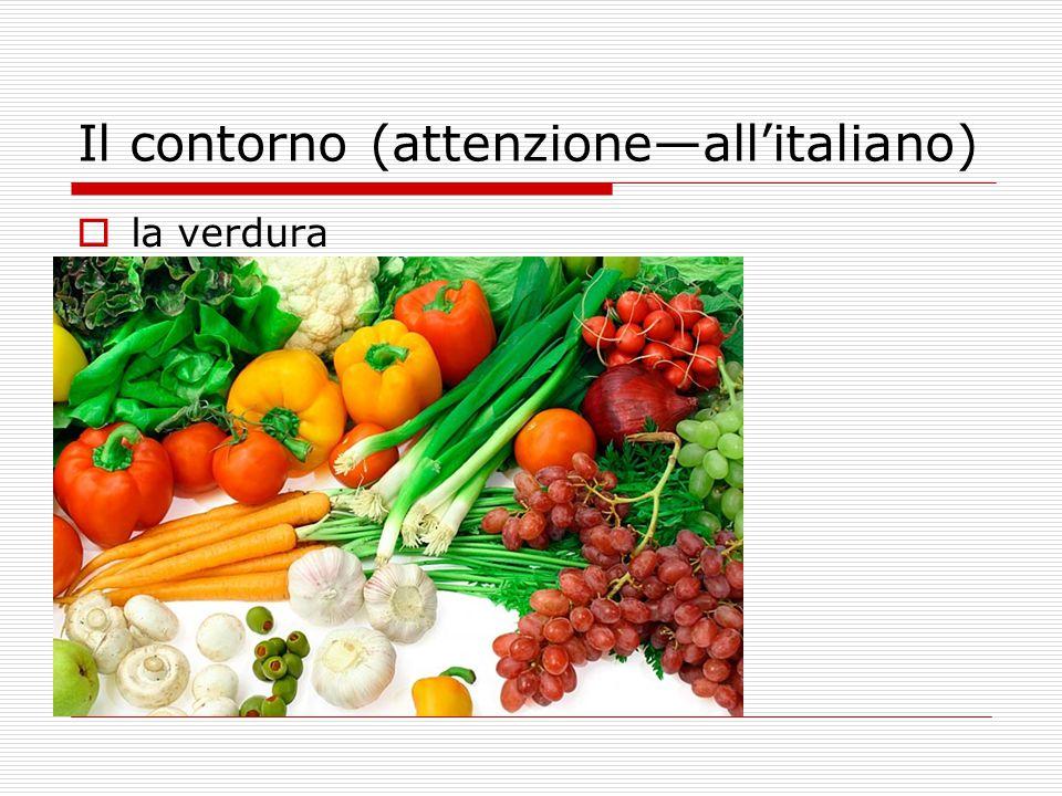 Il contorno (attenzione—all'italiano)