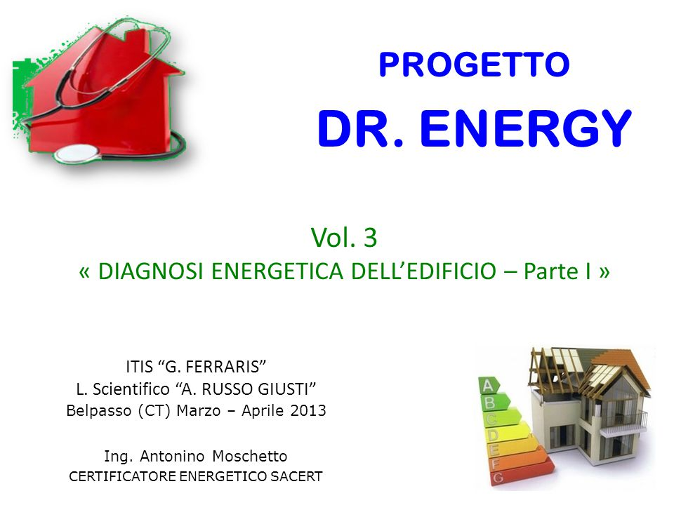 PROGETTO DR. ENERGY. Vol. 3. « DIAGNOSI ENERGETICA DELL'EDIFICIO – Parte I » ITIS G. FERRARIS L. Scientifico A. RUSSO GIUSTI