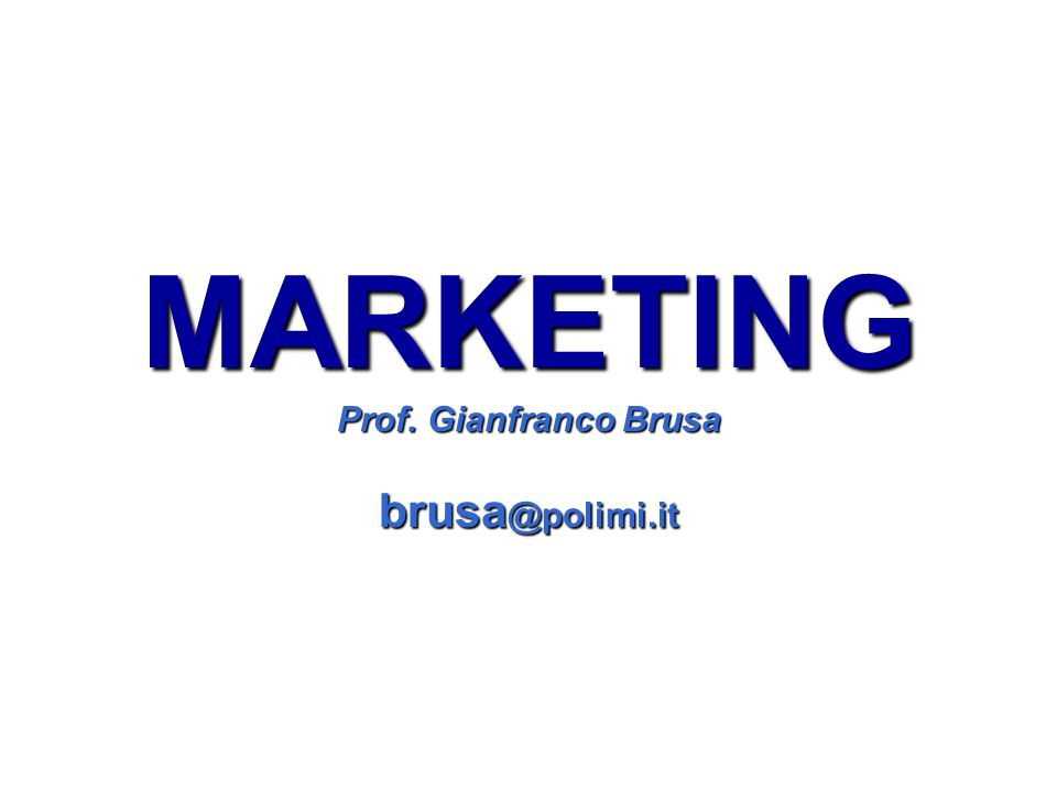MARKETING Prof. Gianfranco Brusa brusa@polimi.it