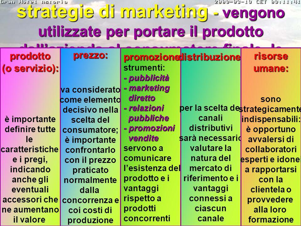 strategie di marketing - vengono utilizzate per portare il prodotto dall'azienda al consumatore finale, le leve del marketing (marketing mix) sono: