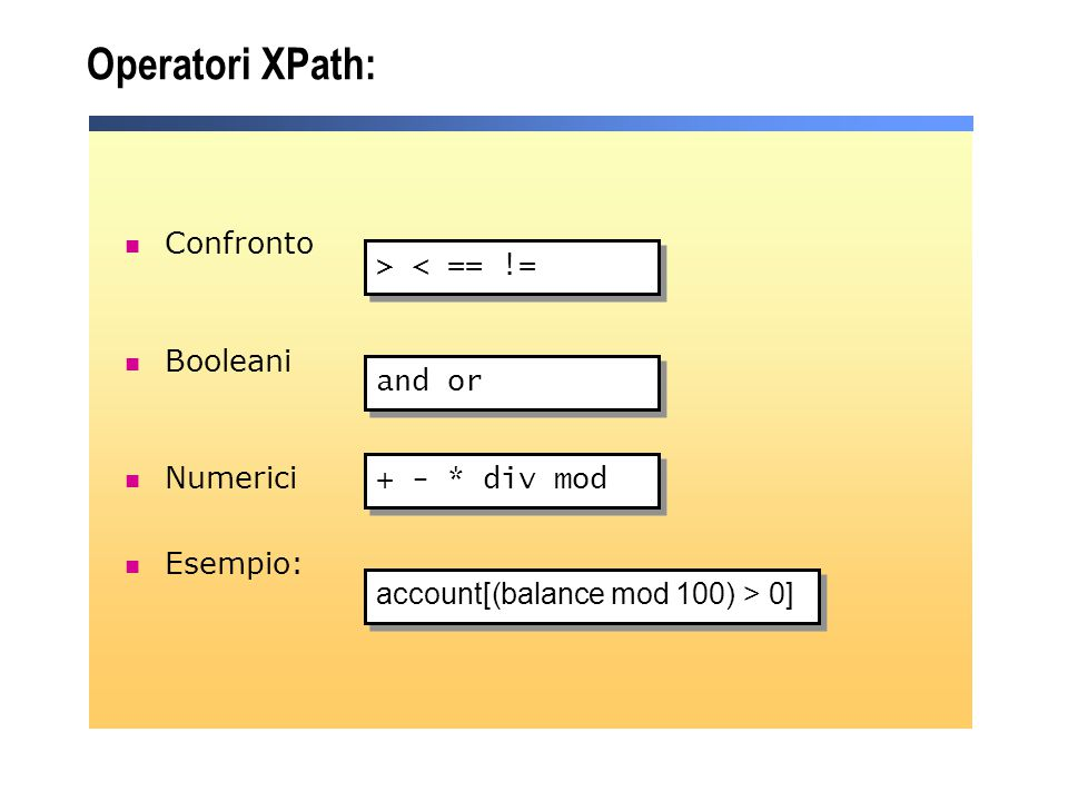 Operatori XPath: Confronto Booleani > < == != Numerici Esempio: