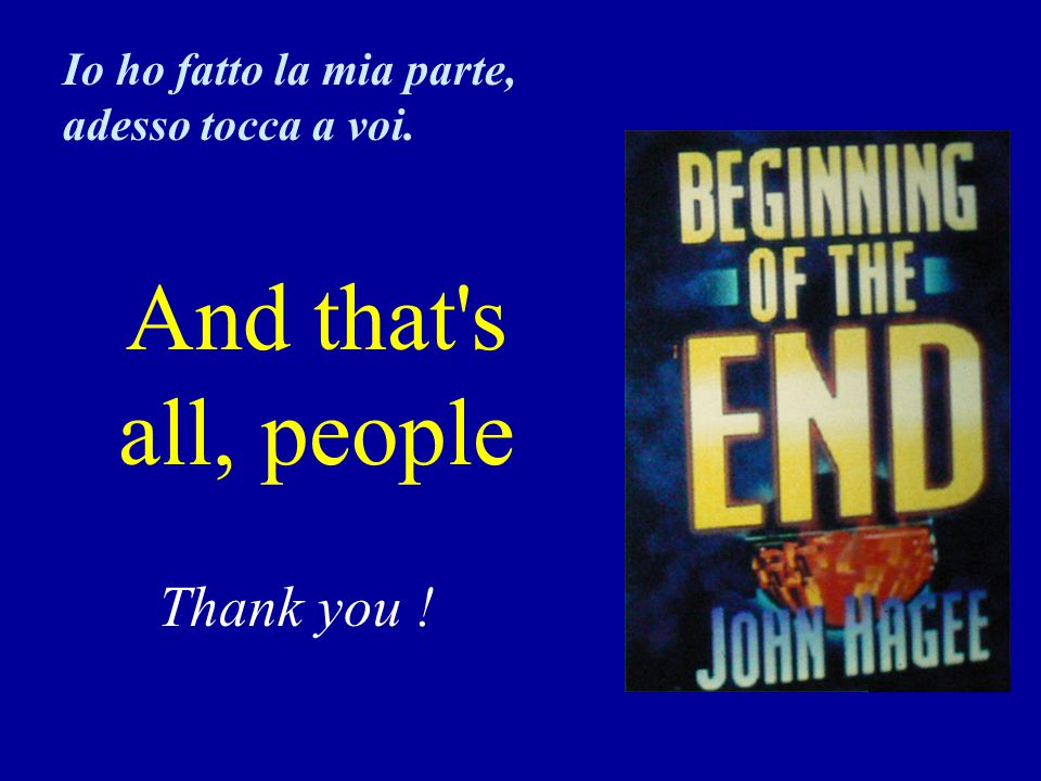 And that s all, people questo è tutto Thank you !