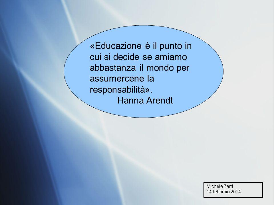 «Educazione è il punto in cui si decide se amiamo abbastanza il mondo per assumercene la responsabilità».