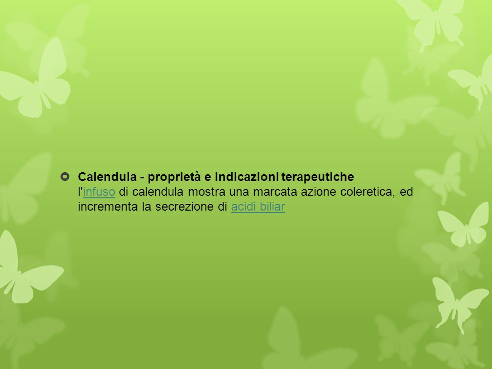 Calendula - proprietà e indicazioni terapeutiche l infuso di calendula mostra una marcata azione coleretica, ed incrementa la secrezione di acidi biliar