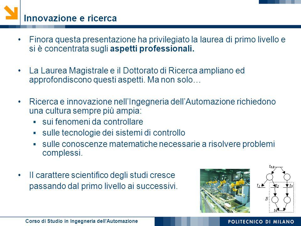 Innovazione e ricerca Finora questa presentazione ha privilegiato la laurea di primo livello e si è concentrata sugli aspetti professionali.