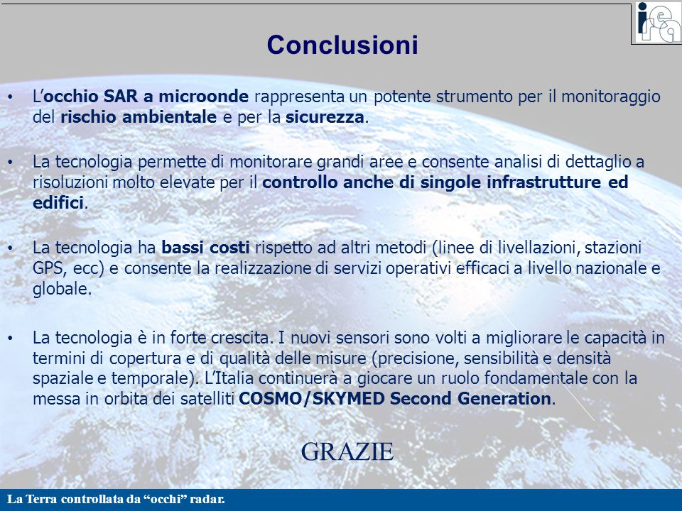 Conclusioni L'occhio SAR a microonde rappresenta un potente strumento per il monitoraggio del rischio ambientale e per la sicurezza.