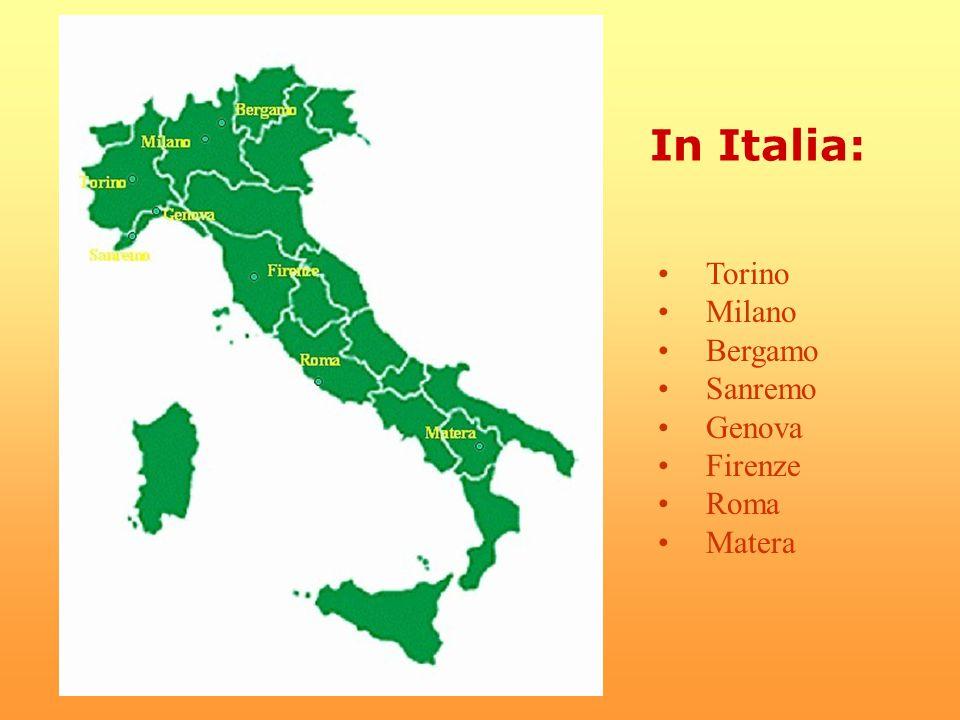 In Italia: Torino Milano Bergamo Sanremo Genova Firenze Roma Matera