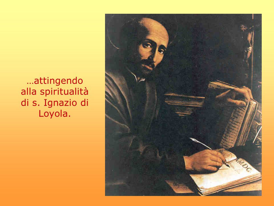 …attingendo alla spiritualità di s. Ignazio di Loyola.
