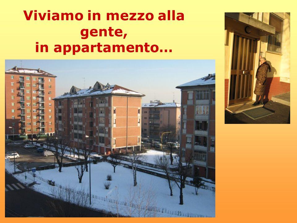 Viviamo in mezzo alla gente, in appartamento…