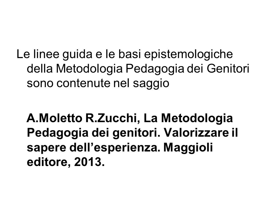 Le linee guida e le basi epistemologiche della Metodologia Pedagogia dei Genitori sono contenute nel saggio