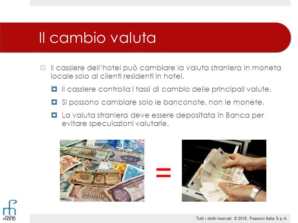 Il cambio valuta Il cassiere dell'hotel può cambiare la valuta straniera in moneta locale solo ai clienti residenti in hotel.