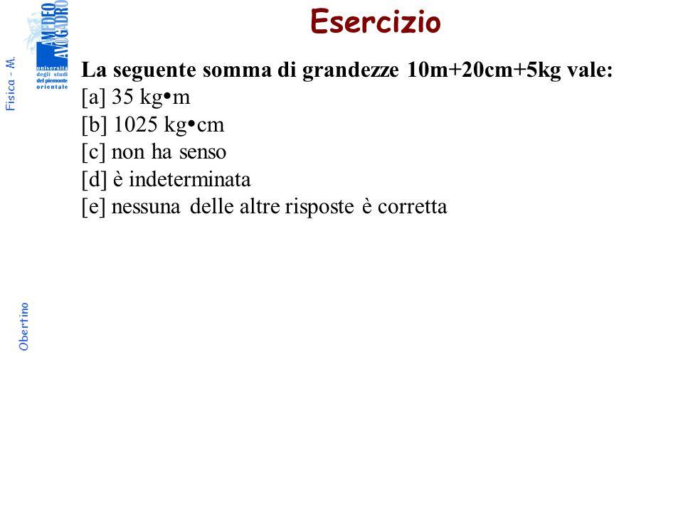 Esercizio La seguente somma di grandezze 10m+20cm+5kg vale: