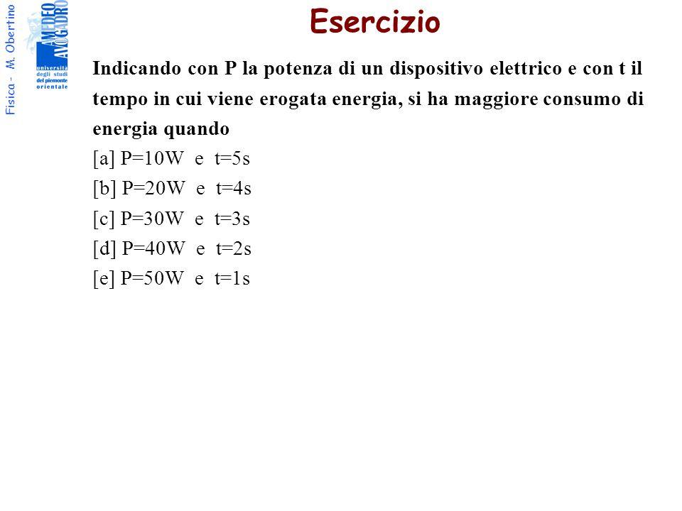 Esercizio Indicando con P la potenza di un dispositivo elettrico e con t il. tempo in cui viene erogata energia, si ha maggiore consumo di.