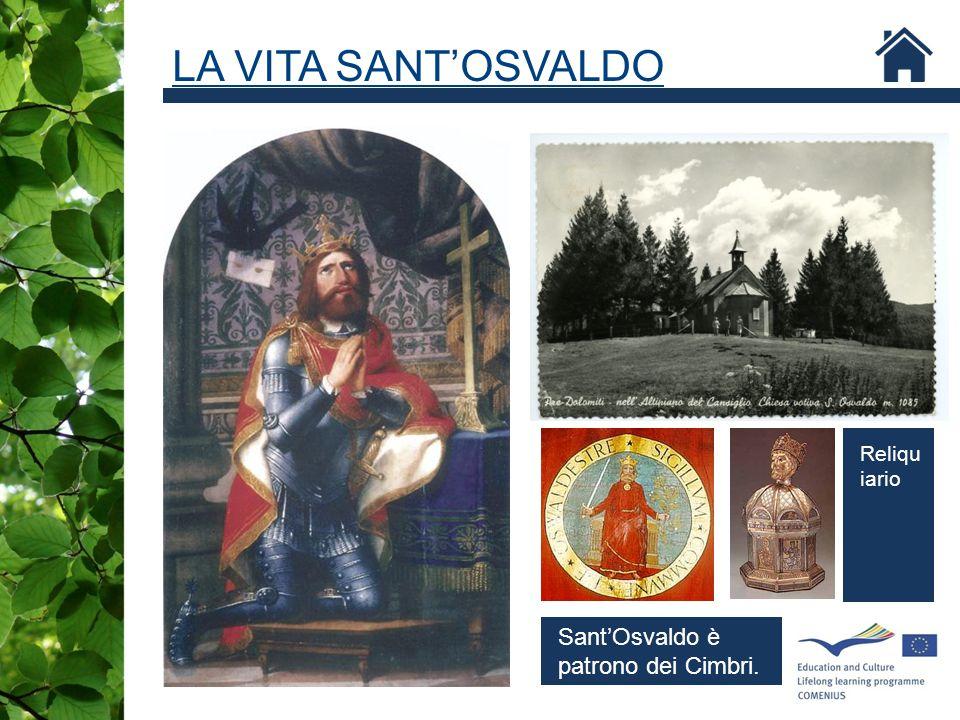 LA VITA SANT'OSVALDO Reliquiario Sant'Osvaldo è patrono dei Cimbri.