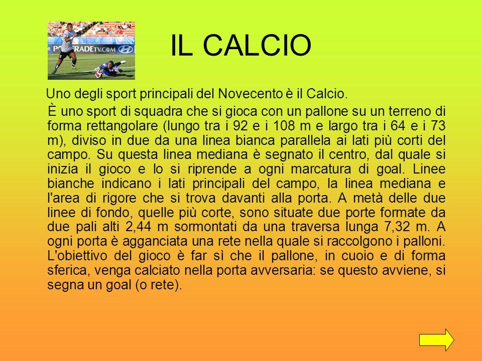 IL CALCIO Uno degli sport principali del Novecento è il Calcio.