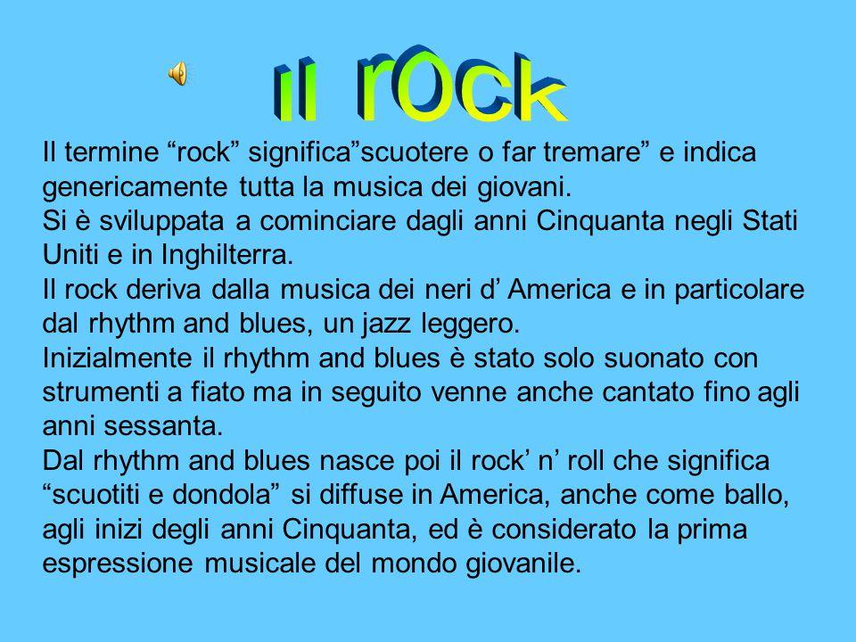 Il rock Il termine rock significa scuotere o far tremare e indica genericamente tutta la musica dei giovani.