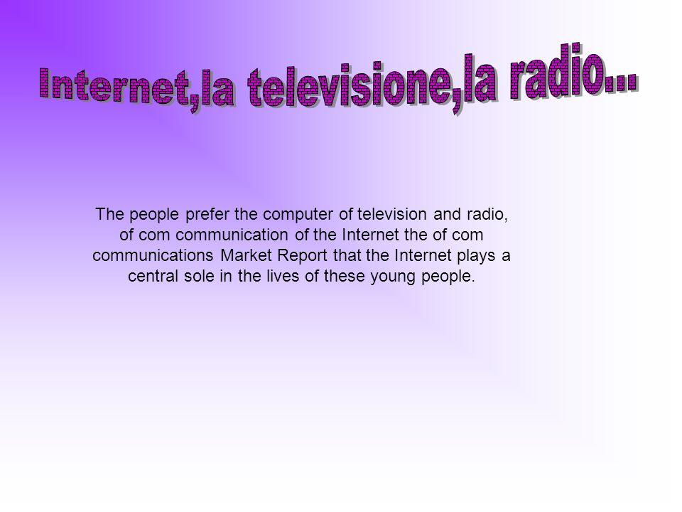 Internet,la televisione,la radio...