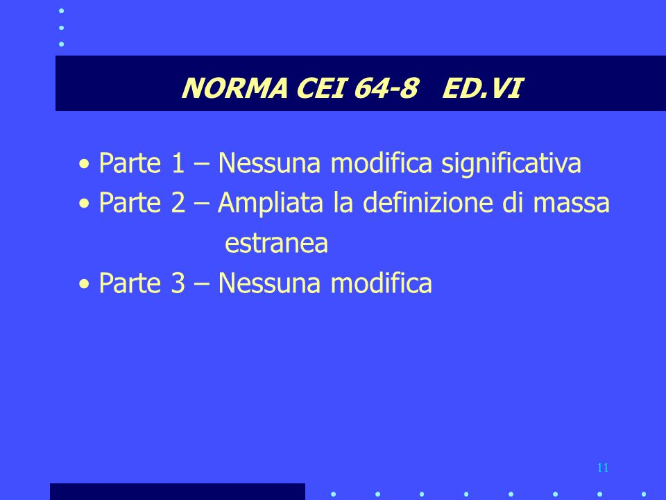 NORMA CEI 64-8 ED.VI Parte 1 – Nessuna modifica significativa. Parte 2 – Ampliata la definizione di massa.