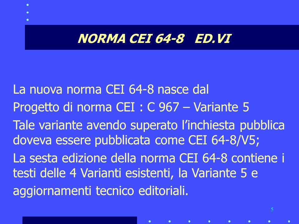 NORMA CEI 64-8 ED.VI La nuova norma CEI 64-8 nasce dal. Progetto di norma CEI : C 967 – Variante 5.