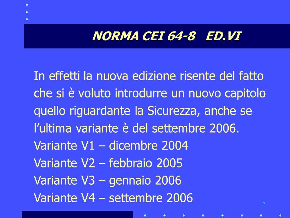 NORMA CEI 64-8 ED.VI In effetti la nuova edizione risente del fatto. che si è voluto introdurre un nuovo capitolo.