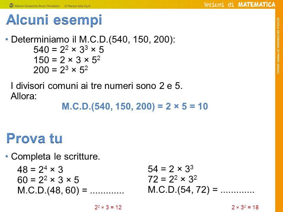 Alcuni esempi Prova tu • Determiniamo il M.C.D.(540, 150, 200):