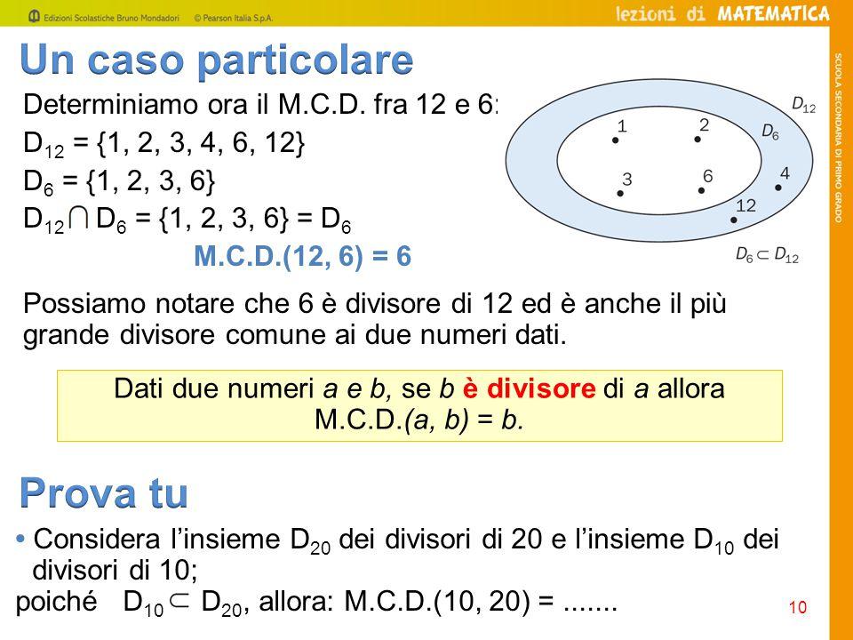 Dati due numeri a e b, se b è divisore di a allora M.C.D.(a, b) = b.