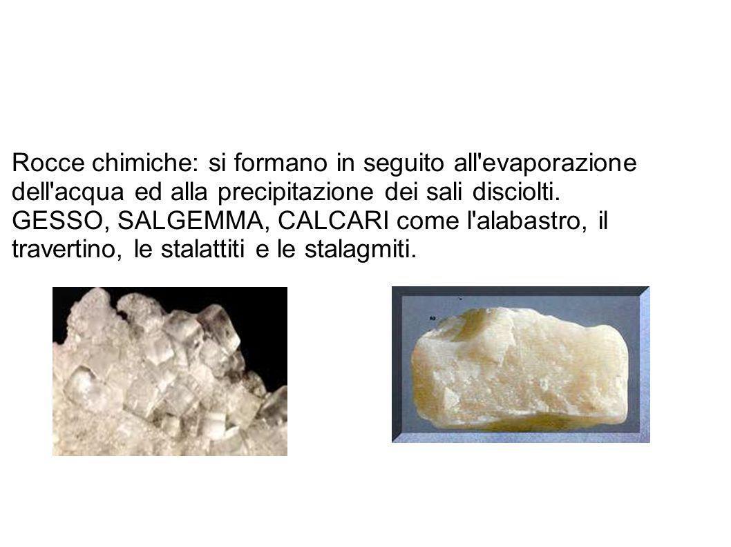 Rocce chimiche: si formano in seguito all evaporazione dell acqua ed alla precipitazione dei sali disciolti.