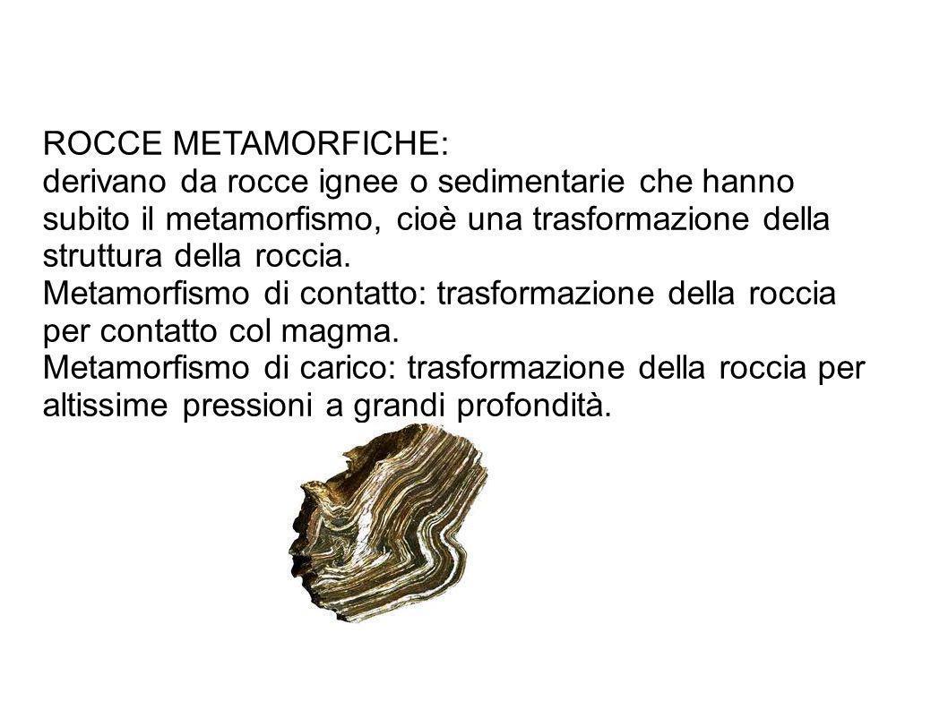 ROCCE METAMORFICHE: derivano da rocce ignee o sedimentarie che hanno. subito il metamorfismo, cioè una trasformazione della.