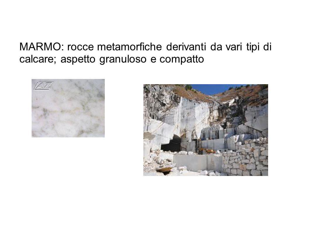 MARMO: rocce metamorfiche derivanti da vari tipi di