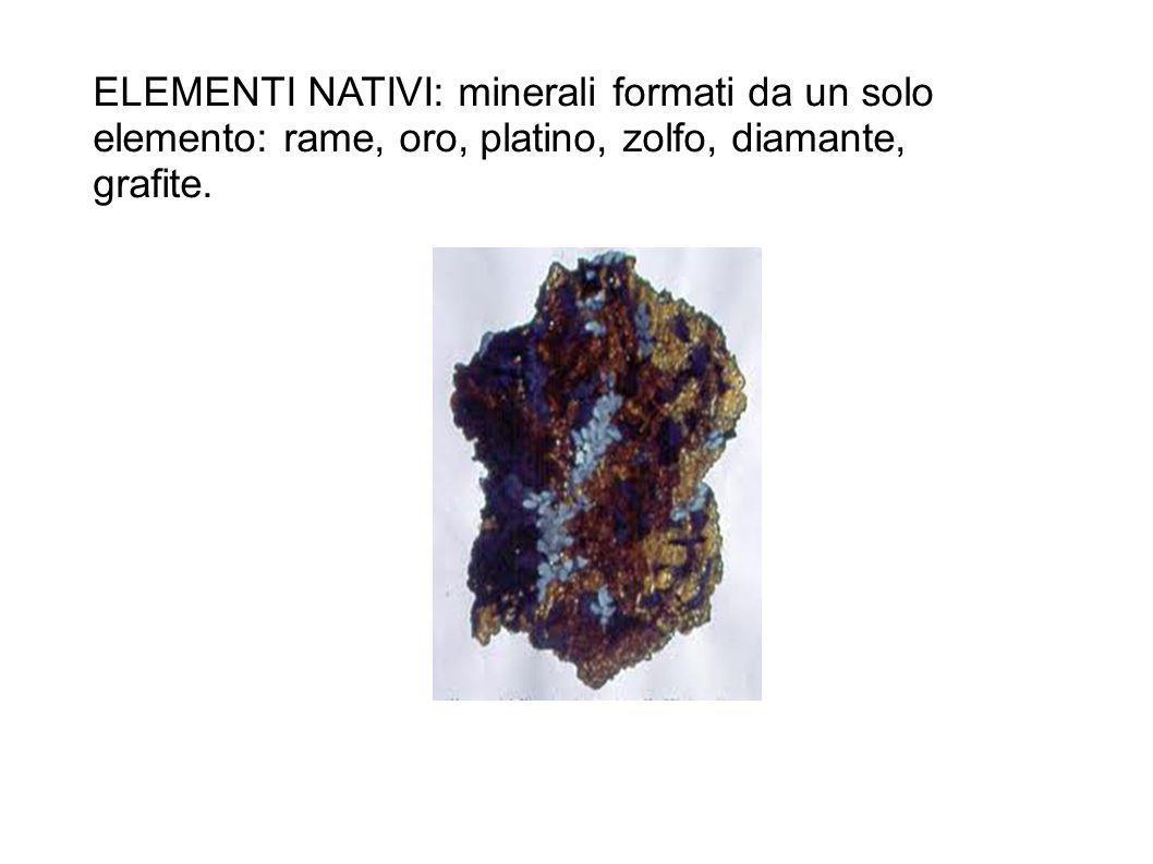 ELEMENTI NATIVI: minerali formati da un solo