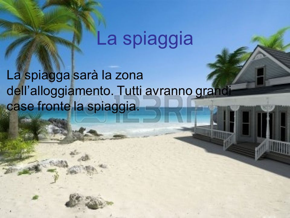 La spiaggia La spiagga sarà la zona dell'alloggiamento.