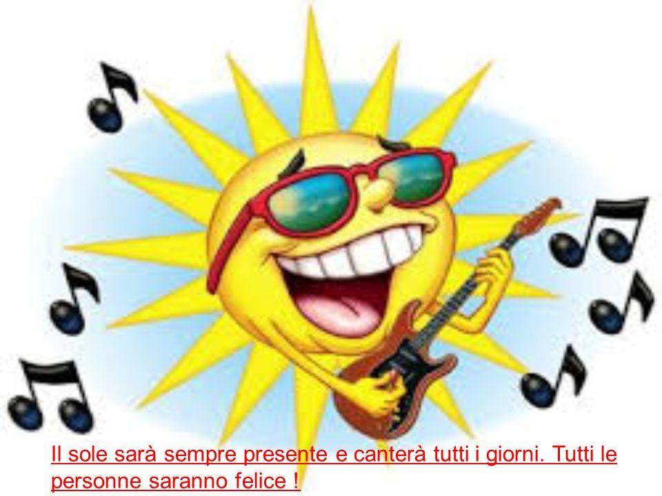 Il sole sarà sempre presente e canterà tutti i giorni