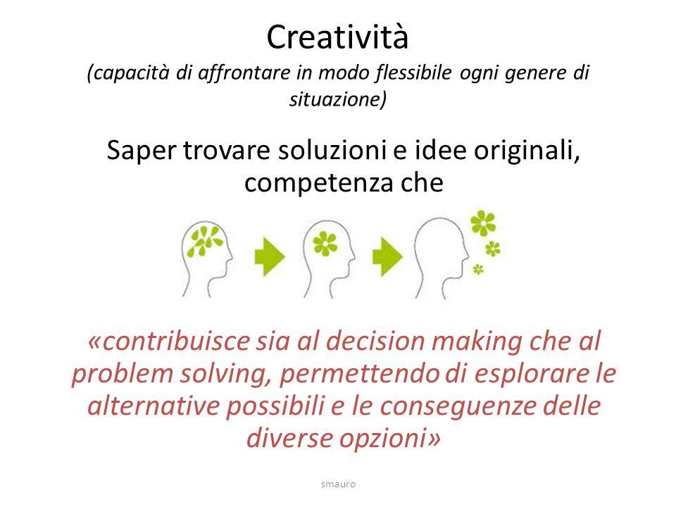 Creatività (capacità di affrontare in modo flessibile ogni genere di situazione)