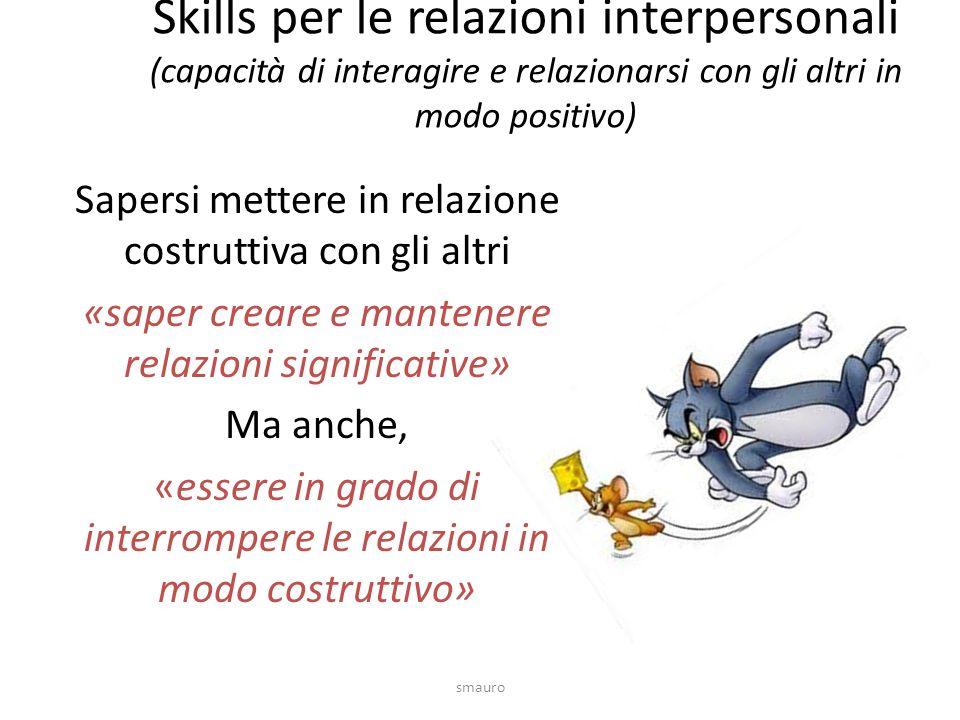 Skills per le relazioni interpersonali (capacità di interagire e relazionarsi con gli altri in modo positivo)