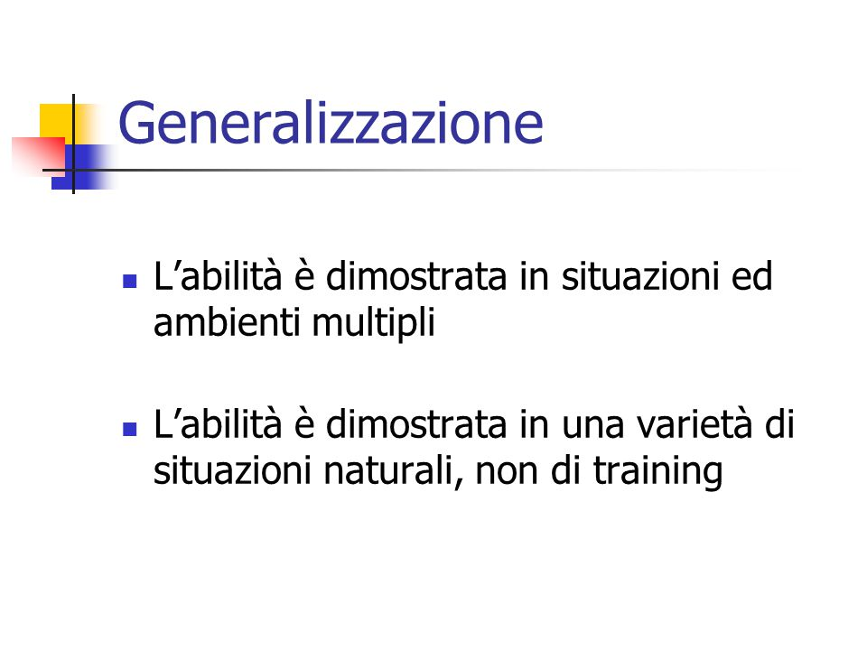 Generalizzazione L'abilità è dimostrata in situazioni ed ambienti multipli.
