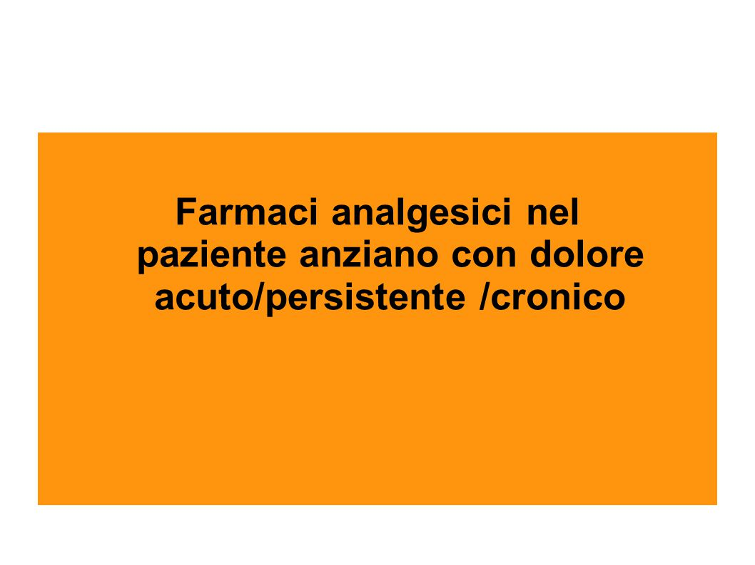 Farmaci analgesici nel paziente anziano con dolore acuto/persistente /cronico