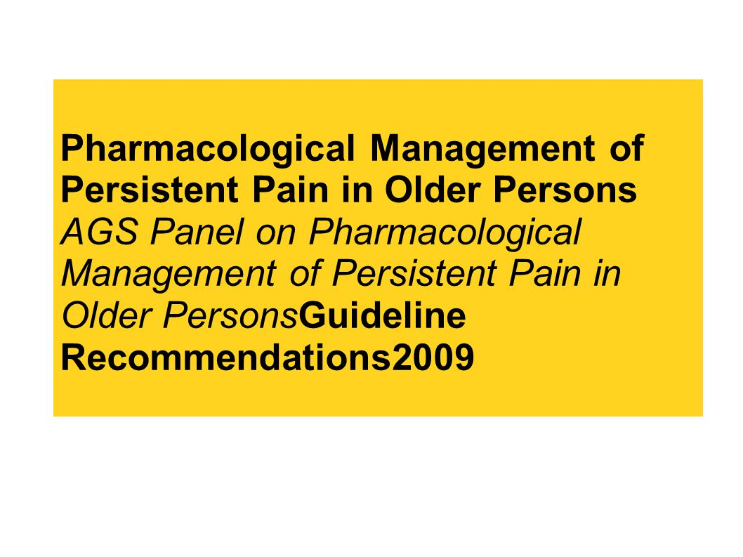 Pharmacological Management of Persistent Pain in Older Persons AGS Panel on Pharmacological Management of Persistent Pain in Older PersonsGuideline Recommendations2009