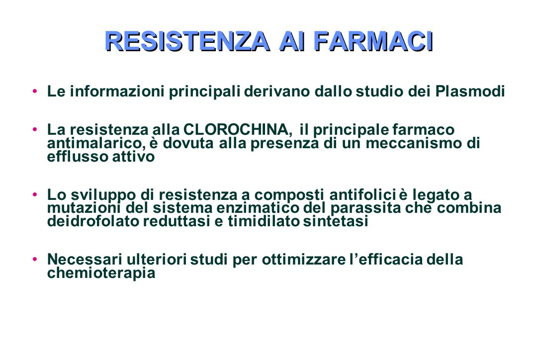 RESISTENZA AI FARMACI Le informazioni principali derivano dallo studio dei Plasmodi.