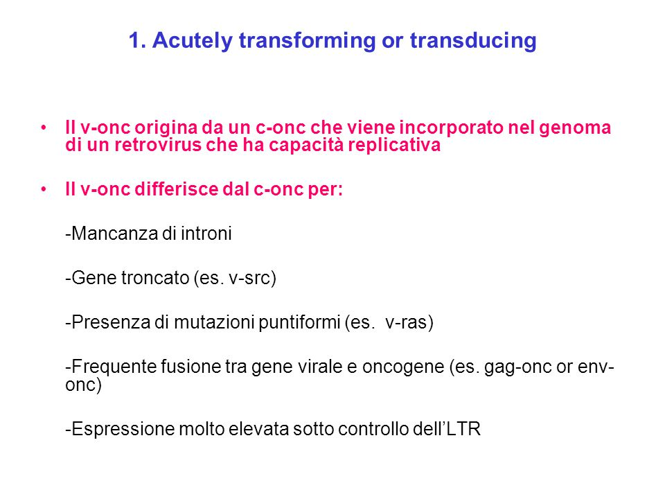 1. Acutely transforming or transducing