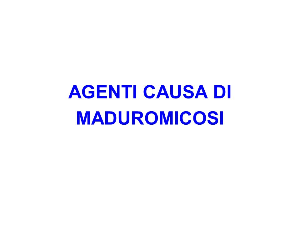 AGENTI CAUSA DI MADUROMICOSI