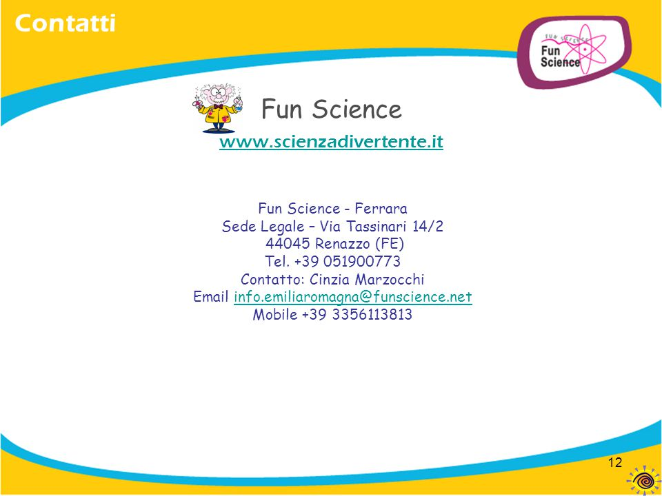 Contatti Fun Science www.scienzadivertente.it Fun Science - Ferrara